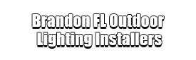 Brandon FL Outdoor Lighting Installers